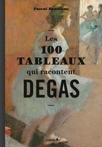 Pascal Bonafoux - Les 100 tableaux qui racontent Degas.