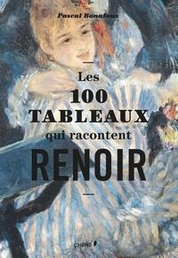 Pascal Bonafoux - Les 100 tableaux qui racontent Renoir.