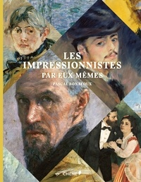 Pascal Bonafoux - Les impressionnistes par eux-mêmes.