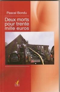 Pascal Bondu - Deux morts pour trente mille euros.