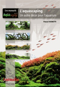 Pascal Bonetti - L'aquascaping - Un autre décor pour l'aquarium.