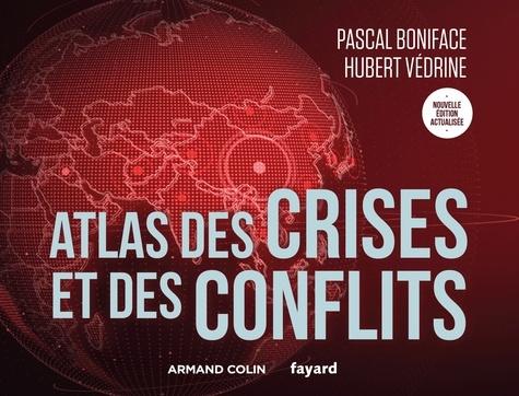 Pascal Boniface et Hubert Védrine - Atlas des crises et des conflits - 5e éd..