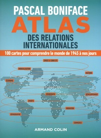 Atlas Des Relations Internationales 100 Cartes Pascal Boniface