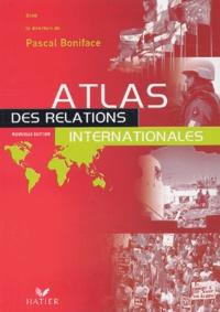 Pascal Boniface - Atlas des relations internationales.