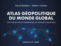 Pascal Boniface et Hubert Védrine - Atlas géopolitique du monde global - 4e éd. - 100 cartes pour comprendre un monde chaotique.