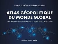 Pascal Boniface et Hubert Védrine - Atlas géopolitique du monde global - 100 cartes pour comprendre un monde chaotique.