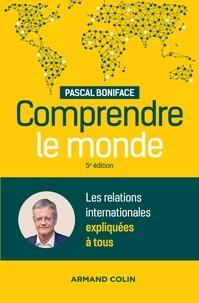 Pascal Boniface - Comprendre le monde - 5e éd. - Les relations internationales expliquées à tous.