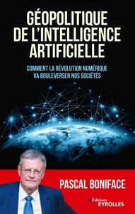 Pascal Boniface - Géopolitique de l'intelligence artificielle - Comment la révolution numérique va bouleverser nos sociétés.