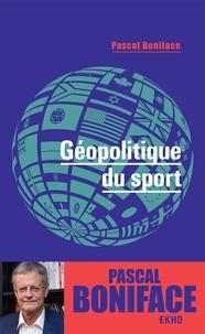 Pascal Boniface - Géopolitique du sport.