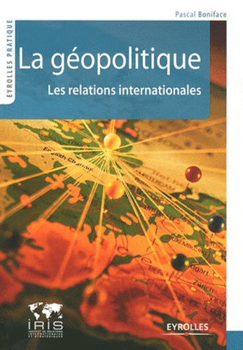 Pascal Boniface - La géopolitique - Les relations internationales.