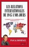 Pascal Boniface - Les relations internationales de 1945 à nos jours - Comment en sommes-nous arrivés là ?.