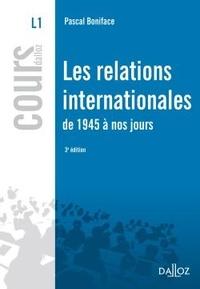Pascal Boniface - Les relations internationales de 1945 à nos jours.