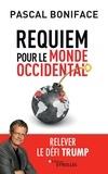 Pascal Boniface - Requiem pour le monde occidental - Relever le défi Trump.