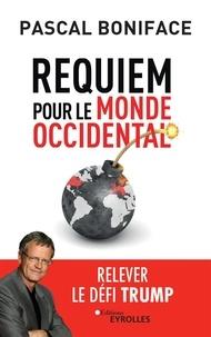Ebook pour ipod nano télécharger Requiem pour le monde occidental  - Relever le défi Trump (Litterature Francaise) par Pascal Boniface