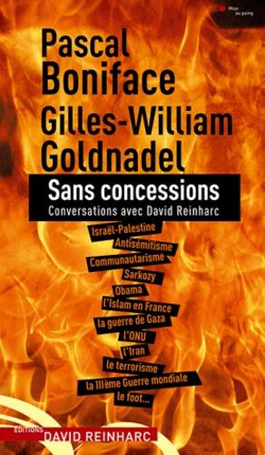 Pascal Boniface et Gilles-William Goldnadel - Sans concessions - Conversations avec David Reinharc.