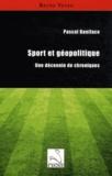 Pascal Boniface - Sport et géopolitique - Une décennie de chroniques.