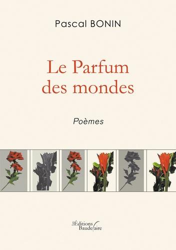 Pascal Bonin - Le parfum des mondes.