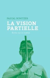 Pascal Bonitzer - La vision partielle - Ecrits sur le cinéma.