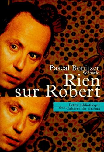 Pascal Bonitzer - Rien sur Robert - Scénario.