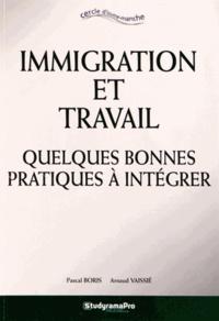 Pascal Boris et Arnaud Vaissié - Immigration et travail - Quelques bonnes pratiques à intégrer.