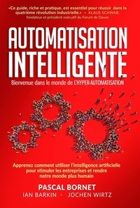 Pascal Bornet - Automatisation intelligente - Bienvenue dans le monde de l'hyper-automatisation.