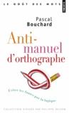 Pascal Bouchard - Anti-manuel d'orthographe - Eviter les fautes par la logique.