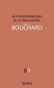Pascal Bouchard - Je n'entendais pas le cri des pierres.