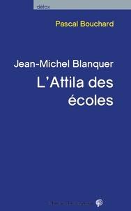 Pascal Bouchard - Jean-Michel Blanquer, l'Attila des écoles.