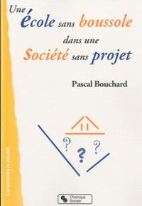 Pascal Bouchard - Une école sans boussole dans une société sans projet.