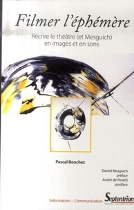 Pascal Bouchez - Filmer l'éphémère - Réécrire le théâtre (et Mesguich) en images et en sons.
