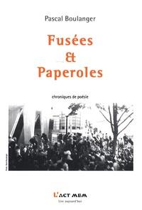 Pascal Boulanger - Fusées et paperoles - Journal de lectures Littératures-Poésies.
