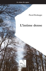 Pascal Boulanger - L'intime dense.