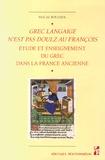 Pascal Boulhol - Grec langaige n'est pas doulz au françois - L'étude et l'enseignement du grec dans la France ancienne (IVe siècle - 1530).