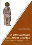 Pascal Boulhol - La connaissance de la langue grecque dans la France médiévale - VIe-XVe siècle.