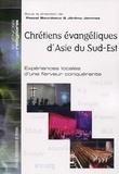 Pascal Bourdeaux et Jérémy Jammes - Chrétiens évangéliques d'Asie du Sud-Est - Expériences locales d'une ferveur conquérante.