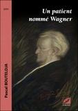 Pascal Bouteldja - Un patient nommé Wagner.