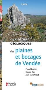 Pascal Bouton et Claude Roy - Curiosités géologiques des plaines et bocages de Vendée.
