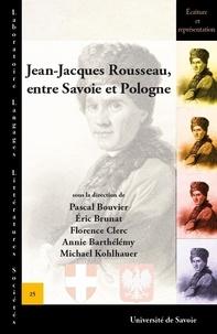 Pascal Bouvier et Eric Brunat - Jean-Jacques Rousseau, entre Savoie et Pologne.