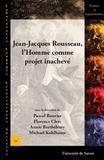 Pascal Bouvier et Florence Clerc - Jean-Jacques Rousseau, l'Homme comme projet inachevé.