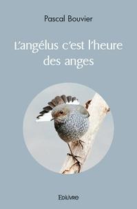 Pascal Bouvier - L'angelus c'est l'heure des anges.