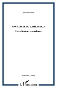 Pascal Bouvier - Machiavel ou Campanella - Une alternative moderne.