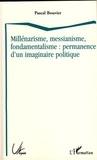 Pascal Bouvier - Millénarisme, messianisme, fondamentalisme : permanence d'un imaginaire politique.