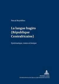Pascal Boyeldieu - La langue bagiro (République Centrafricaine) - Systématique, textes et lexique.