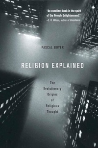 Pascal Boyer - Religion Explained - The Evolutionary Origins of Religious Thought.