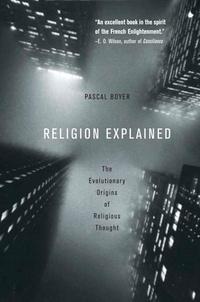 Pascal Boyer - Religion Explained - The Evolutionary Origins of Religious Thought.