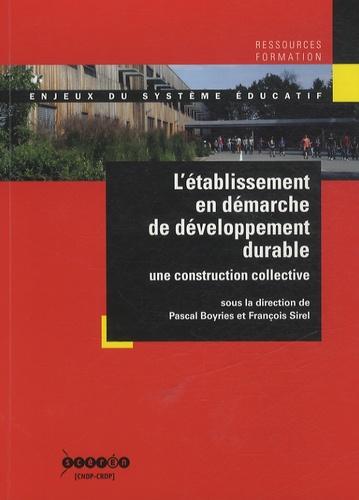 Pascal Boyries et François Sirel - L'établissement en démarche de développement durable - Une construction collective.