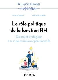 Pascal Braun et Clotilde Coron - Le rôle politique de la fonction RH - Du projet stratégique à sa mise en oeuvre opérationnelle.