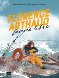 Pascal Bresson et Sophie Ruffieux - Florence Arthaud, femme libre.