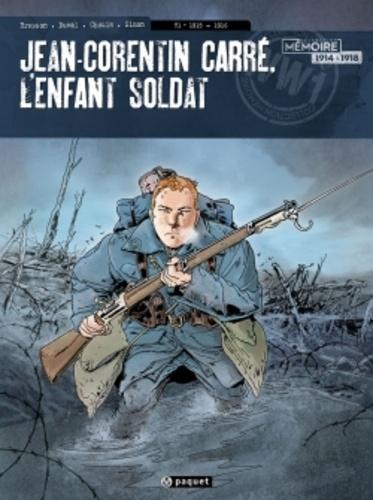 Pascal Bresson et Stéphane Duval - Jean-Corentin Carré, l'enfant-soldat Tome 1 : 1915-1916.