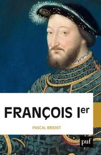 Pascal Brioist - François 1er.